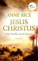 Anne Rice: Jesus Christus: Die Straße nach Kanaa ★★★★