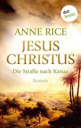 Jesus Christus: Die Straße nach Kanaa - Roman