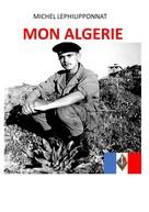 Michel Lephilipponnat: Mon Algérie
