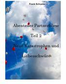Frank Schuster: Abenteuer Partnerbörse Teil 2 - Neue Katastrophen und Liebesschwüre