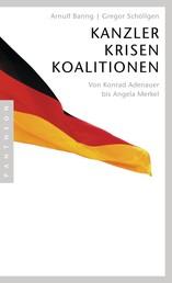 Kanzler, Krisen, Koalitionen - Von Konrad Adenauer bis Angela Merkel