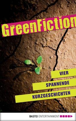 Green Fiction: Vier spannende Kurzgeschichten