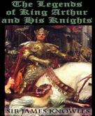 Sir James Knowles: The Legends Of King Arthur And His Knights