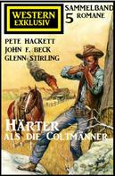 Pete Hackett: Härter als die Coltmänner: Exklusiv Western Sammelband 5 Romane