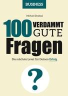 Michael Draksal: 100 Verdammt gute Fragen – BUSINESS