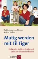 Sabine Ahrens-Eipper: Mutig werden mit Til Tiger