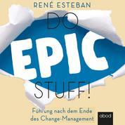 Do Epic Stuff! - Führung nach dem Ende des Change-Management
