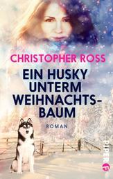 Ein Husky unterm Weihnachtsbaum - Roman