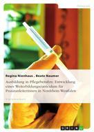 Regina Nienhaus: Ausbildung in Pflegeberufen: Entwicklung eines Weiterbildungscurriculum für Praxisanleiterinnen in Nordrhein-Westfalen