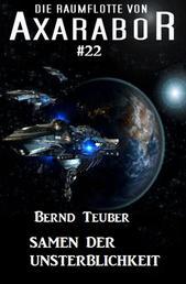 Die Raumflotte von Axarabor #22: Samen der Unsterblichkeit
