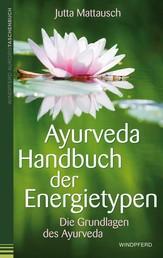 Ayurveda - Handbuch der Energietypen - Die Grundlagen des Ayurveda