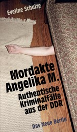 Mordakte Angelika M. - Authentische Kriminalfälle aus der DDR