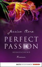 Perfect Passion - Berauschend - Roman