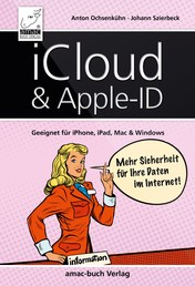 iCloud & Apple-ID – Mehr Sicherheit für Ihre Daten im Internet - Geeignet für iPhone, iPad, Mac und Windows