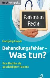 Behandlungsfehler - was tun? - Ihre Rechte als geschädigter Patient