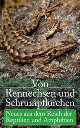 Von Rennechsen und Schrumpflurchen - Neues aus dem Reich der Reptilien und Amphibien
