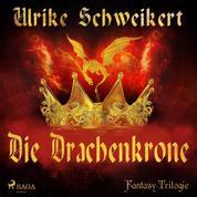 Die Drachenkrone - Die Drachenkronen-Trilogie 1 (Ungekürzt)