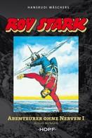 Achim Mehnert: Roy Stark Band 1 von 2: Abenteurer ohne Nerven I