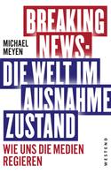 Michael Meyen: Breaking News - Die Welt im Ausnahmezustand