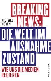 Breaking News - Die Welt im Ausnahmezustand - Wie uns die Medien regieren