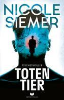 Nicole Siemer: Totentier: Psychothriller