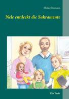 Heike Sitzmann: Nele entdeckt die Sakramente