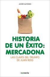 Historia de un éxito: Mercadona - Las claves del triunfo de Juan Roig