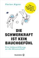 Florian Aigner: Die Schwerkraft ist kein Bauchgefühl ★★★★★