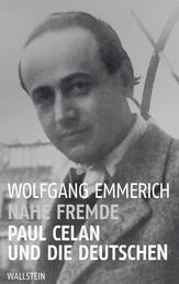Nahe Fremde - Paul Celan und die Deutschen