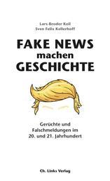 Fake News machen Geschichte - Gerüchte und Falschmeldungen im 20. und 21. Jahrhundert