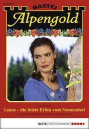 Alpengold - Folge 219 - Laura - die letzte Erbin vom Nonnenhof