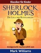 Mark Williams: Sherlock Holmes kindgerecht nacherzählt : Die Liga der Rothaarigen