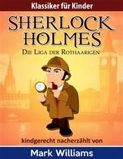 Sherlock Holmes kindgerecht nacherzählt : Die Liga der Rothaarigen