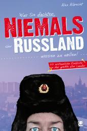 Was Sie dachten, NIEMALS über RUSSLAND wissen zu wollen - 55 erstaunliche Einblicke in das größte aller Länder