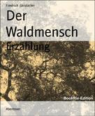 Friedrich Gerstäcker: Der Waldmensch