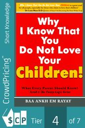 Why I Know That You Do Not Love Your Children! - What Every Parent Should Know?