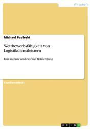 Wettbewerbsfähigkeit von Logistikdienstleistern - Eine interne und externe Betrachtung