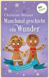 Manchmal geschieht ein Wunder - Eine weihnachtliche Liebesgeschichte