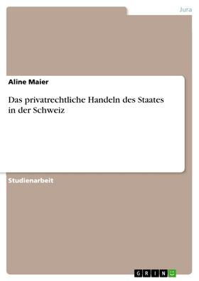 Das privatrechtliche Handeln des Staates in der Schweiz