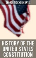 George Ticknor Curtis: History of the United States Constitution