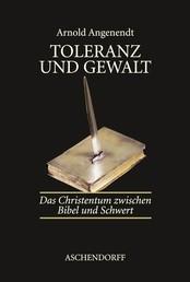 Toleranz und Gewalt - Das Christentum zwischen Bibel und Schwert