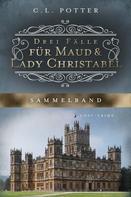 C. L. Potter: Drei Fälle für Maud und Lady Christabel