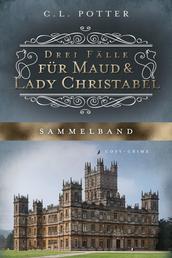 Drei Fälle für Maud und Lady Christabel - Sammelband