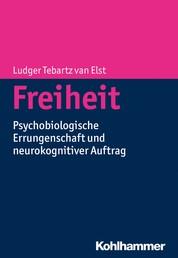 Freiheit - Psychobiologische Errungenschaft und neurokognitiver Auftrag
