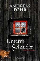 Unterm Schinder - Kriminalroman