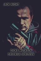 Jack Night: Dicke Muskeln, dreckige Spritzen