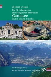 Die 30 bekanntesten archäologischen Stätten am Gardasee und in seinem Umland - Mit Ausflügen nach Verona, Brescia, Bergamo und Trient