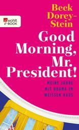 Good Morning, Mr. President! - Meine Jahre mit Obama im Weißen Haus