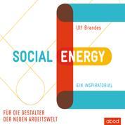 Social Energy - Für die Gestalter der neuen Arbeitswelt. Ein Inspiratorial