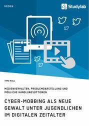 Cyber-Mobbing als neue Gewalt unter Jugendlichen im digitalen Zeitalter - Medienverhalten, Problemdarstellung und mögliche Handlungsoptionen